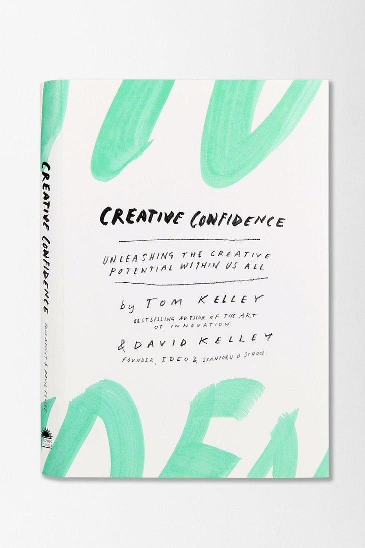 Creative Confidence: Unleashing the Creative Potential Within Us All by Tom & David Kelley
