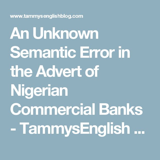 An Unknown Semantic Error in the Advert of Nigerian Commercial Banks  - TammysEnglish Blog - Articles, English Learning, Essay Writing, Literature Books