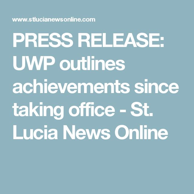 PRESS RELEASE: UWP outlines achievements since taking office - St. Lucia News Online