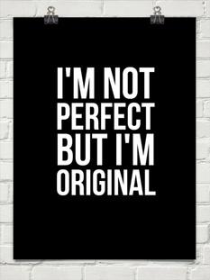 I'm not perfect but i'm original
