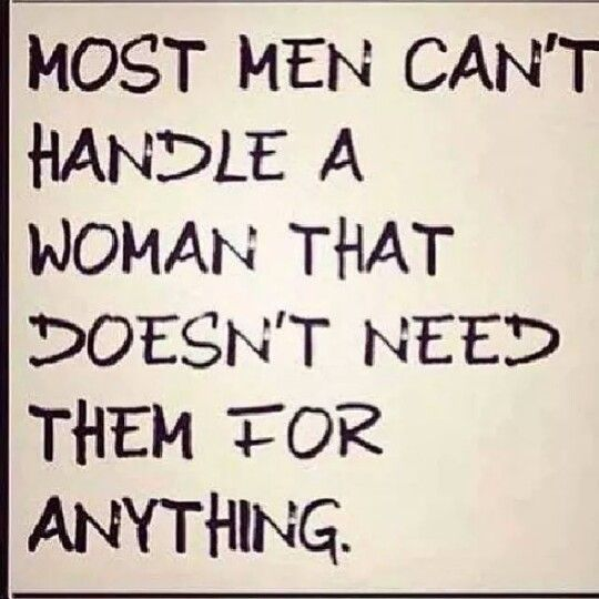 Truth! Be that woman, and find a man who can.