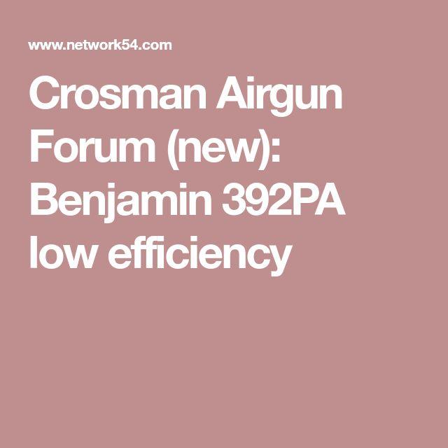 Crosman Airgun Forum (new): Benjamin 392PA low efficiency