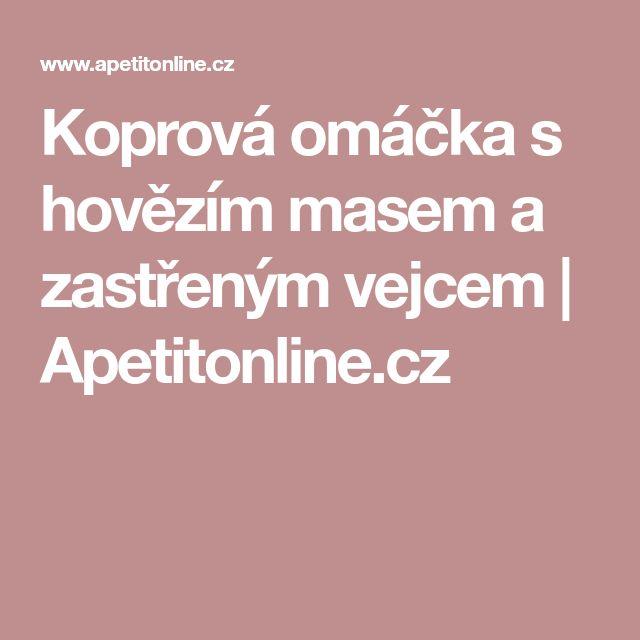 Koprová omáčka s hovězím masem a zastřeným vejcem   Apetitonline.cz