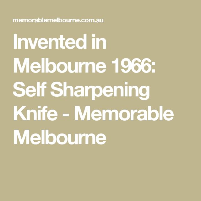 Invented in Melbourne 1966: Self Sharpening Knife - Memorable Melbourne