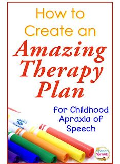 Create an Amazing Therapy Plan for Severe Childhoos Apraxia of Speech www.speechsproutstherapy.com