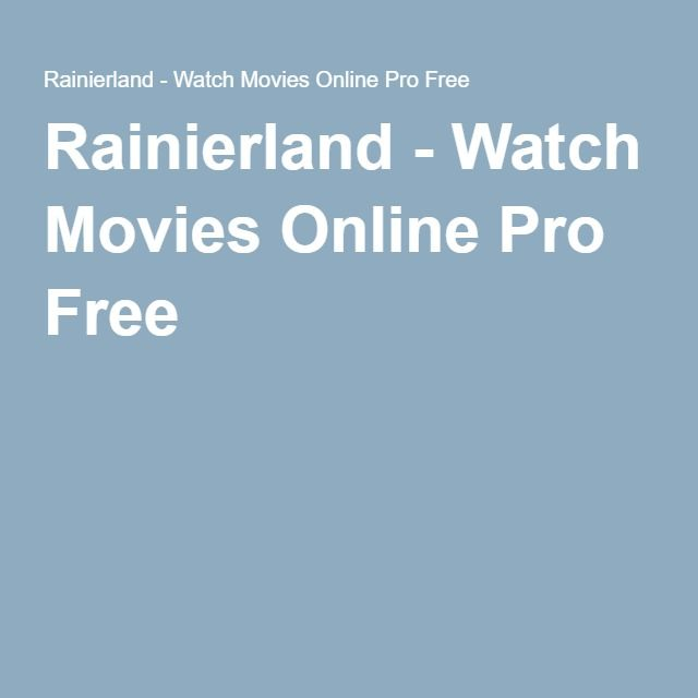 Rainierland - Watch Movies Online Pro Free