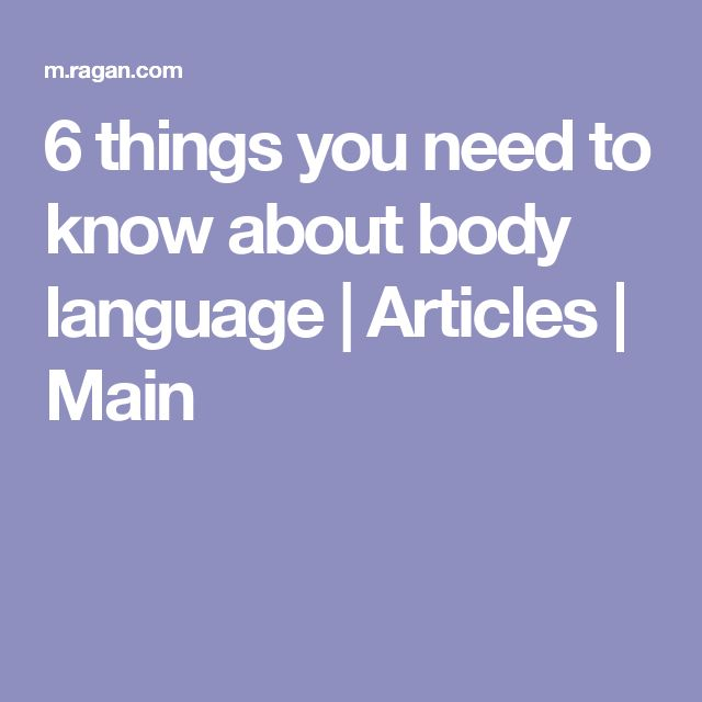 6 things you need to know about body language  | Articles | Main