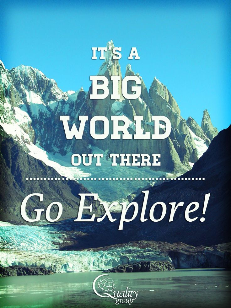 """""""It's a big world out there...go explore!"""" - inspirational ..."""