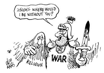 Where would WAR be without [religious intolerance]. Sad but true.