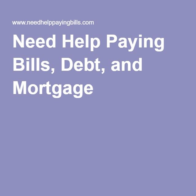 Need Help Paying Bills, Debt, and Mortgage