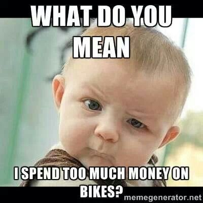 What do you mean I spend too much money on bikes? #quote