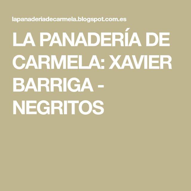 LA PANADERÍA DE CARMELA: XAVIER BARRIGA - NEGRITOS