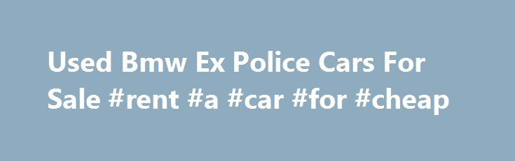 Used Bmw Ex Police Cars For Sale #rent #a #car #for #cheap http://car.remmont.com/used-bmw-ex-police-cars-for-sale-rent-a-car-for-cheap/  #ex police cars for sale # Used Bmw Ex Police Cars For Sale 2010 BMW 530 2010 530D A/C TOURING AUTO 3L RUNS AND DRIVES EX POLICE CAR HAS MOT YOU ARE BIDDING TO BUY A 2010 530D A/C TOURING AUTO 3L DIESEL ESTATE THIS CAR RUNS AND DRIVES VERY W 2010 BMW 530 for […]The post Used Bmw Ex Police Cars For Sale #rent #a #car #for #cheap appeared first on Car.