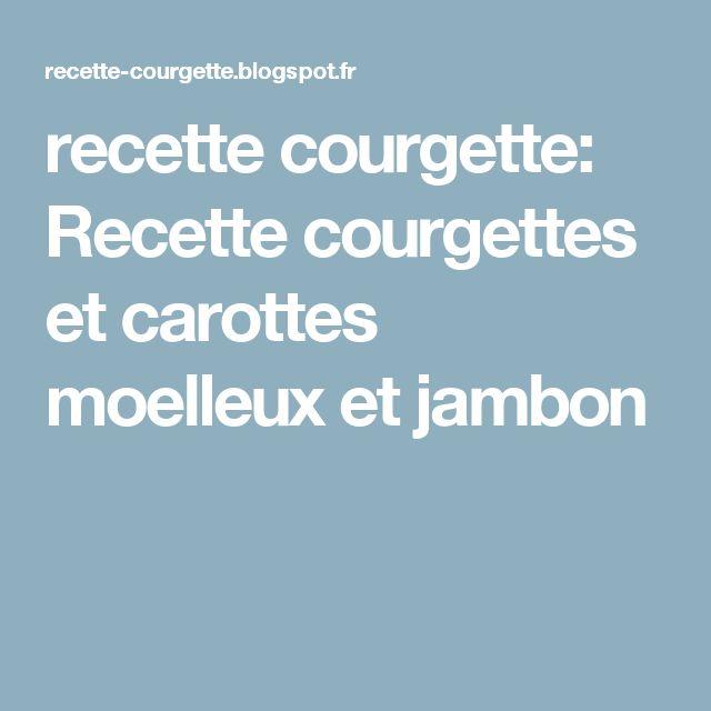 recette courgette: Recette courgettes et carottes moelleux et jambon