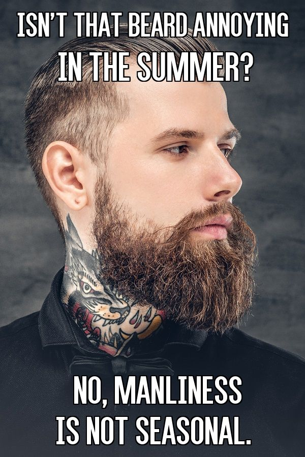 Isn't that beard annoying in the summer? No, manliness is not seasonal From beardoholic.com