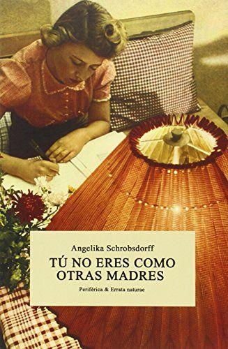 Tu No Eres Como Otras Madres (Periférica & Errata naturae... https://www.amazon.es/dp/8416544131/ref=cm_sw_r_pi_dp_IgmHxbHHDSSAM