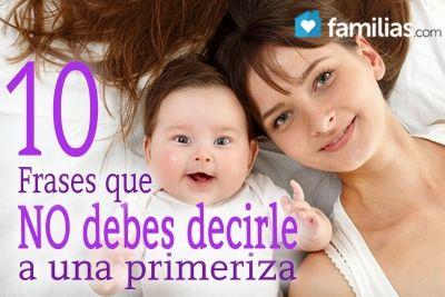 Cuando somos madres primerizas escuchamos todos los consejos, aunque muchas veces algunos sean desacertados. Por lo mismo, éstas son las diez frases q...
