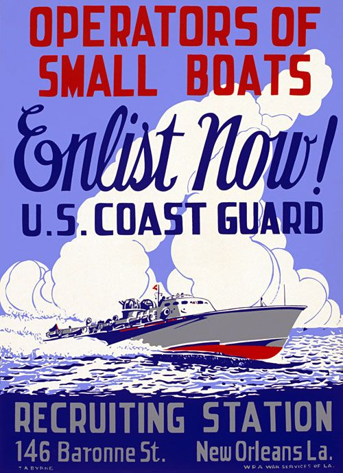 "This WWII poster encourages boat owners to enlist in the U.S. Coast Guard: ""Operators of Small Boats. Enlist Now! U.S. Coast Guard. Recruiting Station, 146 Baronne St., New Orleans, La."" Created by WPA War Services of Louisiana, circa 1942."