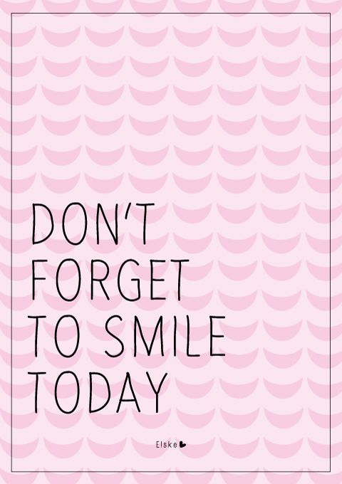Don't forget to smile today quote, by Elske: graphic design