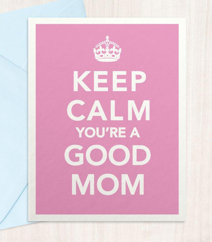 Keep Calm You're A Good Mom