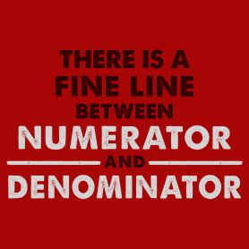 There Is A Fine Line Between Numerator And Denominator