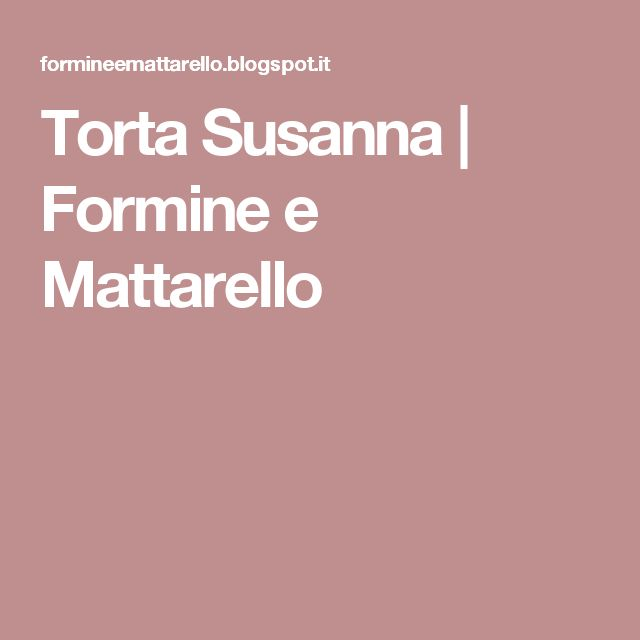 Torta Susanna | Formine e Mattarello