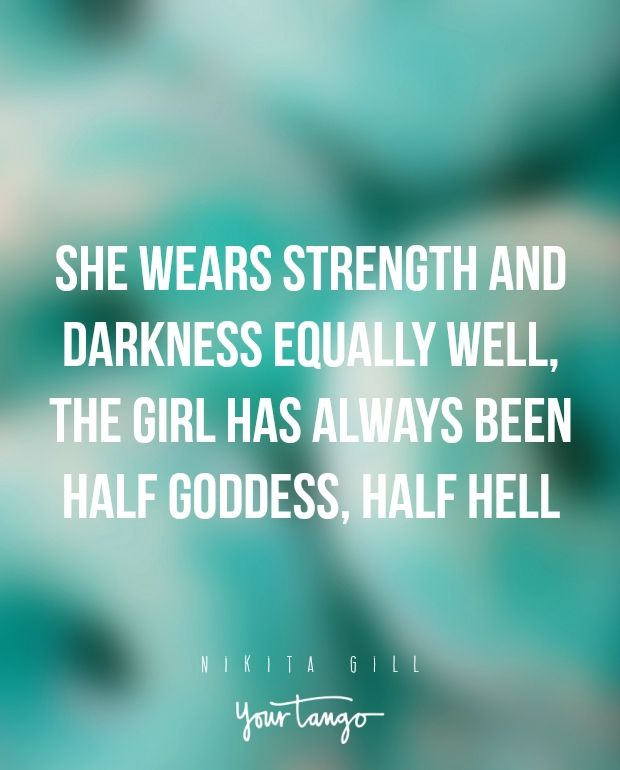 """She wears strength and darkness equally well, the girl has always been half goddess, half hell"" ―Nikita Gill"