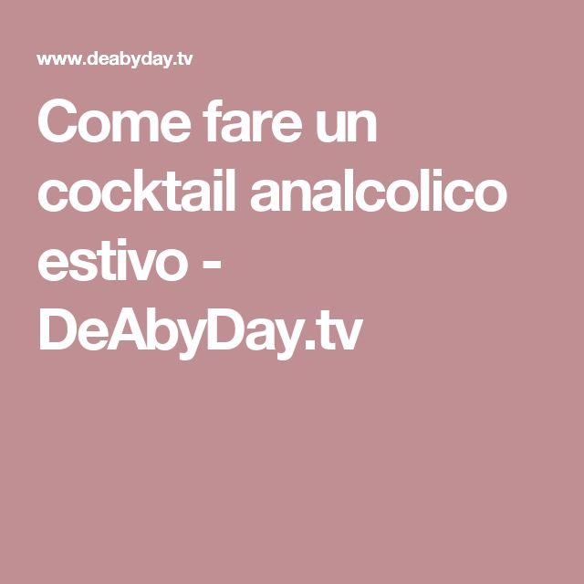 Come fare un cocktail analcolico estivo - DeAbyDay.tv