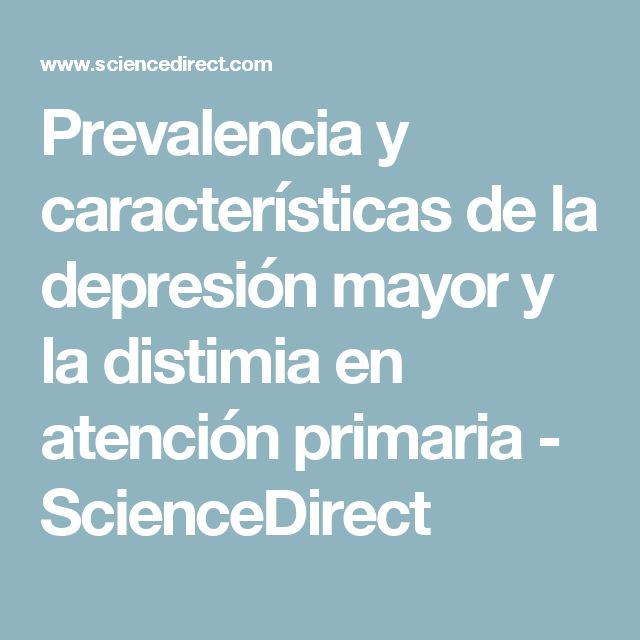 Prevalencia y características de la depresión mayor y la distimia en atención primaria - ScienceDirect