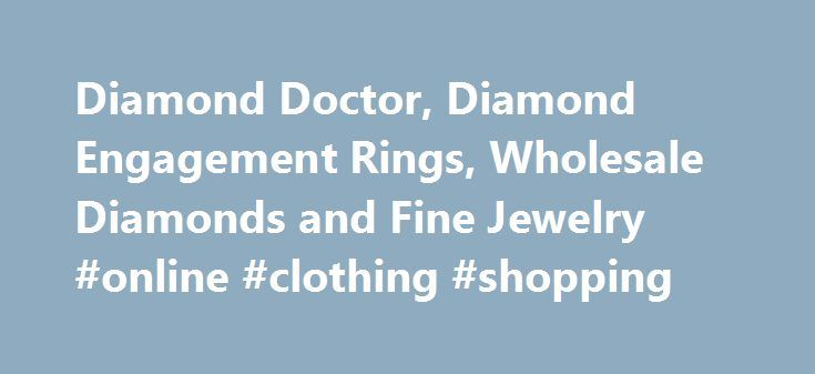 Diamond Doctor, Diamond Engagement Rings, Wholesale Diamonds and Fine Jewelry #online #clothing #shopping http://retail.nef2.com/diamond-doctor-diamond-engagement-rings-wholesale-diamonds-and-fine-jewelry-online-clothing-shopping/  #diamond retailers # >> Choose Your Diamond Ring Style DIAMOND DOCTOR The ultimate diamond resource Diamond Doctor is the Official Jeweler of The Dallas Cowboys. Our customers benefit from our proven excellence through years of quality service. Our diamonds are…