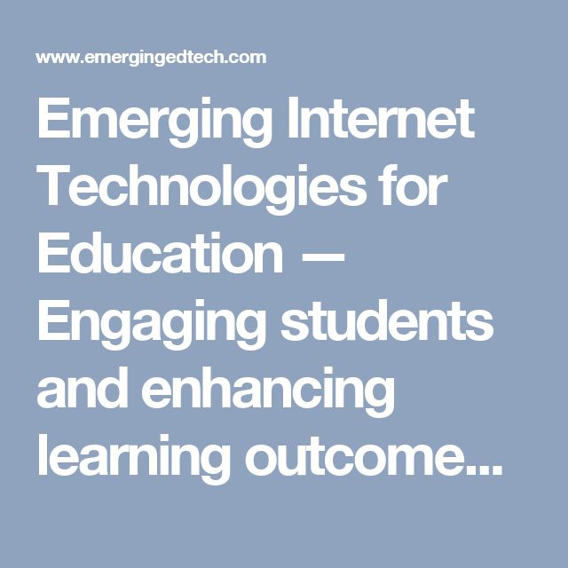 Emerging Internet Technologies for Education — Engaging students and enhancing learning outcomes with Internet & Instructional Technologies