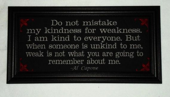 Al Capone quote Kindness For Weakness