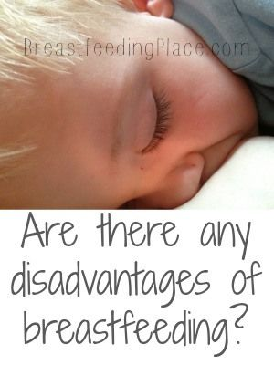 Are there any disadvantages of breastfeeding? Or are they just part of breastfeeding?  www.BreastfeedingPlace.com