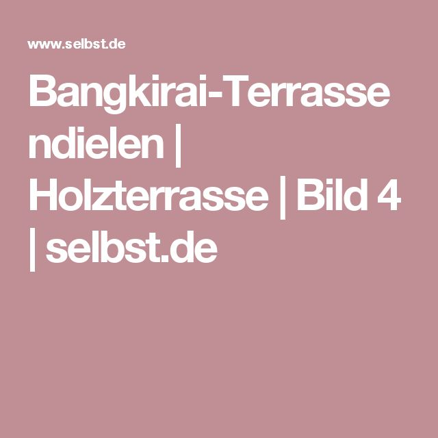 25+ Best Ideas About Bangkirai Terrassendielen On Pinterest ... Terrassenbelage Holz Terrassendielen