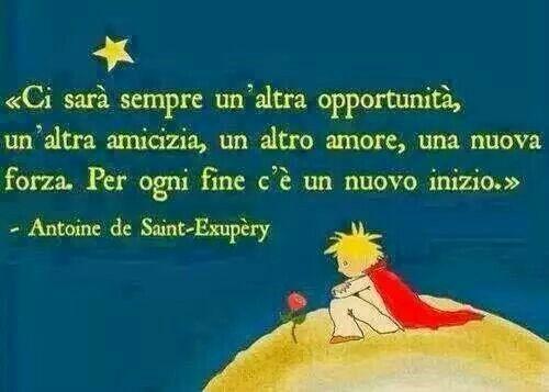 Ci sarà sempre un'altra opportunità, unaltra amicizia, un altro amore, una nuova forza. Per ogni fine c'è un nuovo inizio. Antoine de Saint Expery