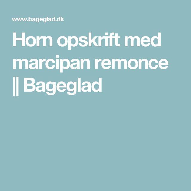Horn opskrift med marcipan remonce || Bageglad