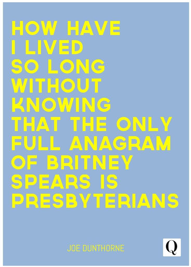 """#quote, #quotation, #humor, #britneyspears, #celebrity, #anagram, #presbyterian, #irony,   """"How have I lived so long without knowing that the only full anagram of Britney Spears is Presbyterians"""" by Joe Dunthorne"""
