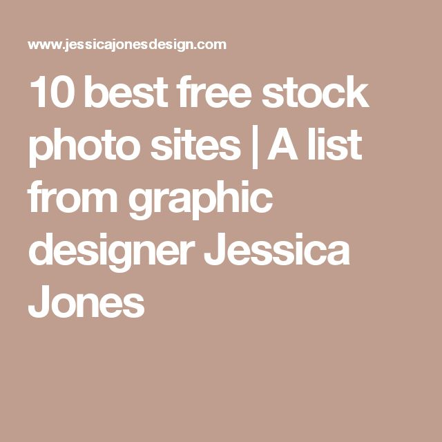 10 best free stock photo sites | A list from graphic designer Jessica Jones