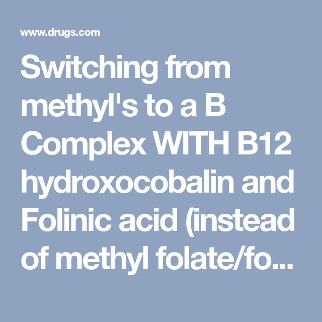 Switching from methyl's to a B Complex WITH B12 hydroxocobalin and Folinic acid (instead of methyl folate/folic acid) was the answer to everything