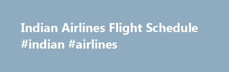 Indian Airlines Flight Schedule #indian #airlines http://entertainment.remmont.com/indian-airlines-flight-schedule-indian-airlines-3/  #indian airlines # Indian Airlines Flight Schedule About Indian airlines Indian airlines is the state owned flag-bearing airline carrier of India has headquartered in Mumbai.…