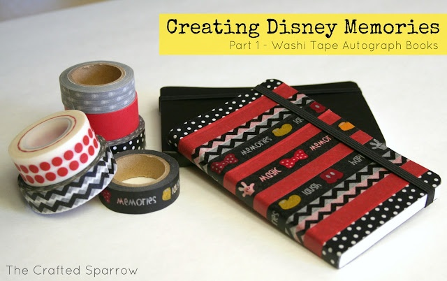 The Crafted Sparrow: Making Disney Memories - Part 1 {Washi Tape Disneyland Autograph Books}