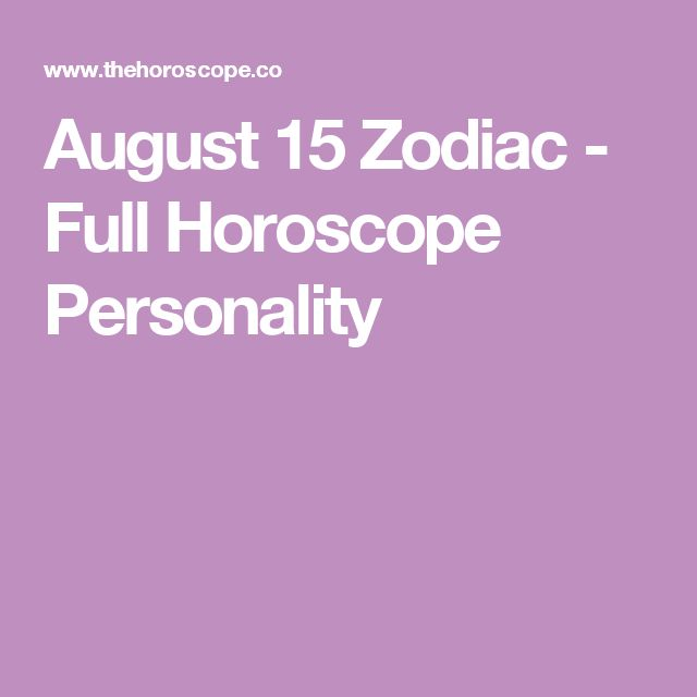 August 15 Zodiac - Full Horoscope Personality