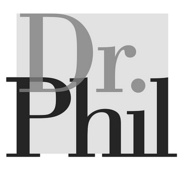 Dr. Phil - I love this man. He tells it how it is.