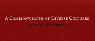 Educational exhibition which presents the history of tolerance and cohabitation of various ethnic groups in the territory of Polish-Lithuanian Commonwealth.