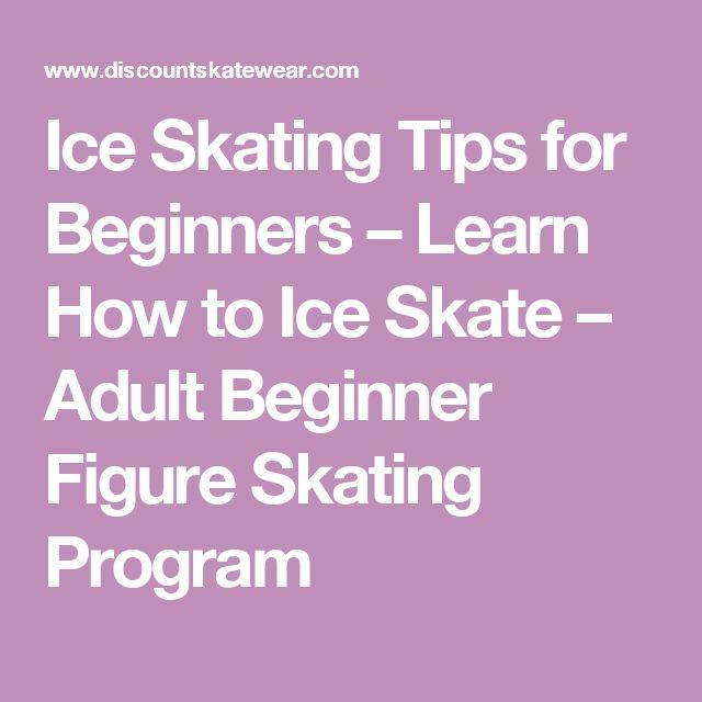 Ice Skating Tips for Beginners – Learn How to Ice Skate – Adult Beginner Figure Skating Program