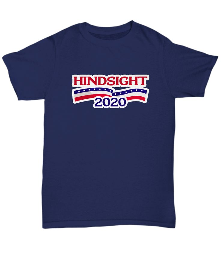 Hindsight 2020 Funny Political Shirt Gift Election President Presidential Campaign Resist Resistance Dump Trump Sarcastic Joke Gag Hoodie Tank Top   **Other Styles and Colors also available**