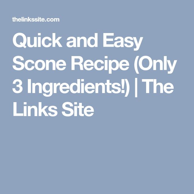 Quick and Easy Scone Recipe (Only 3 Ingredients!) | The Links Site