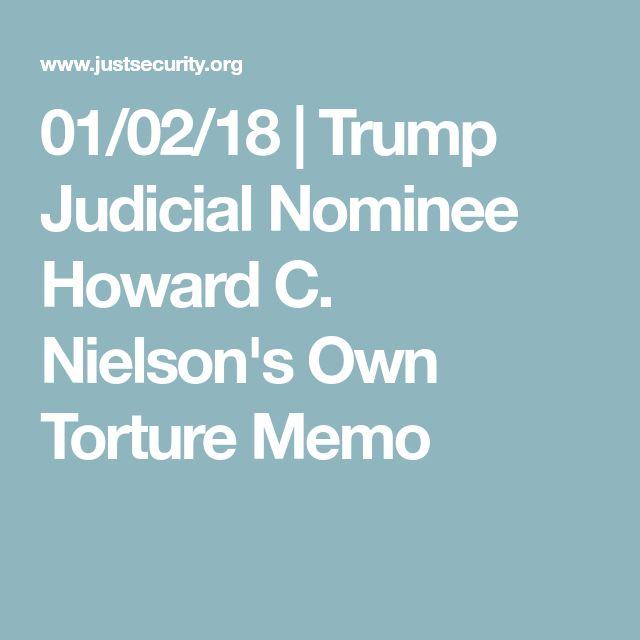 01/02/18 | Trump Judicial Nominee Howard C. Nielson's Own Torture Memo