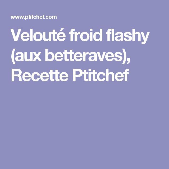 Velouté froid flashy (aux betteraves), Recette Ptitchef