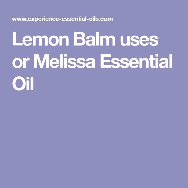 Lemon Balm uses or Melissa Essential Oil